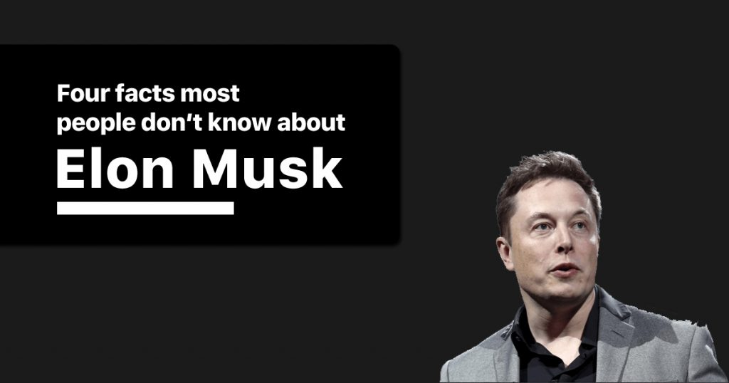 Four facts most people don't know about Elon Musk